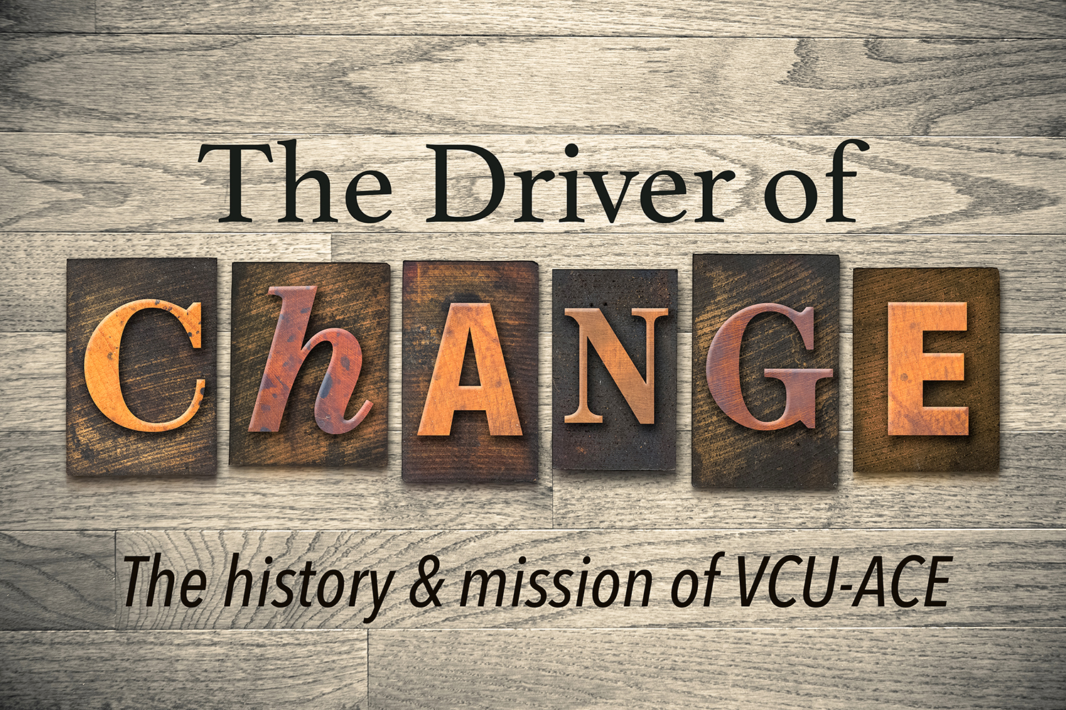 The Driver of Change.The history and mission of VCU-ACE.