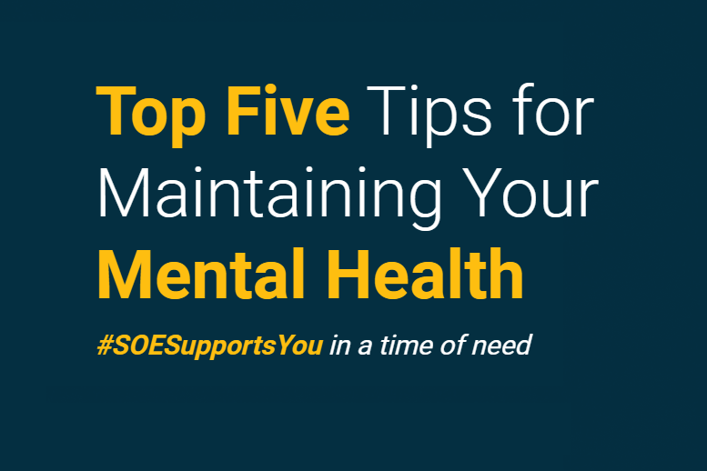 Top Five Tips for Maintaining Your Mental Health. ##SOESupportsYou in a time of need